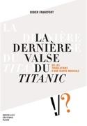 La dernière valse du Titanic Didier FRANCFORT Livre laflutedepan.com