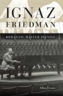Ignaz Friedman : romantic master pianist Allan EVANS laflutedepan.com