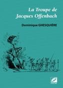La troupe de Jacques Offenbach Dominique GHESQUIÈRE laflutedepan.com