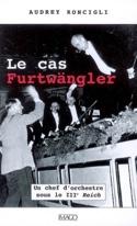 Le cas Furtwängler : un chef d'orchestre sous le IIIe Reich laflutedepan.com