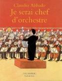 Je serai chef d'orchestre Claudio ABBADO Livre laflutedepan.com