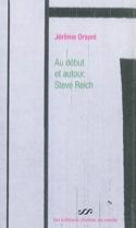 Au début et autour, Steve Reich : une pure fiction laflutedepan.com