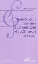 Daniel-Lesur ou L'itinéraire d'un musicien du XXe siècle (1908-2002) - laflutedepan.com