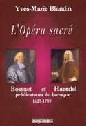 L'opéra sacré : Bossuet et Haendel, prédicateurs du baroque (1627-1759) laflutedepan.com