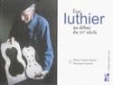Être luthier au début du XXème siècle laflutedepan.com