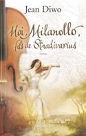 Moi, Milanollo, fils de Stradivarius - Jean DIWO - laflutedepan.com