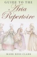 Guide to the Aria Repertoire CLARK Mark Ross Livre laflutedepan.com