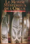 Le monde mystérieux de l'orgue - Marcel THOMANN - laflutedepan.com