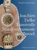 Joachim Tielke : Kunstvolle Musikinstrumente des Barock (Livre en allemand) laflutedepan.com