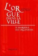 L'orgue dans la ville : le Marseille des organistes (XIIIe-XXe siècles) - laflutedepan.com