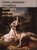 Crimes, cataclysmes et maléfices dans l'opéra baroque en France - laflutedepan.com