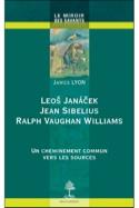 Leos Janacek, Jean Sibelius et Ralph Vaughan Williams: un cheminement vers les s - laflutedepan.com