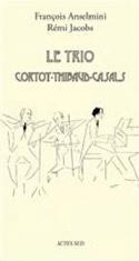 Le trio Cortot, Thibaud, Casals François ANSELMINI laflutedepan.com