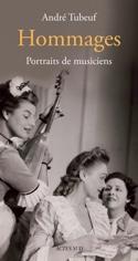Hommages : Portraits de musiciens André TUBEUF Livre laflutedepan.com