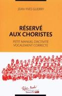 Réservé aux choristes: petit manuel d'activité vocalement correcte laflutedepan.com