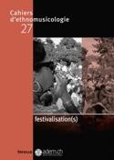 Festivalisation(s) d'ethnomusicologie, n° 27 Cahiers laflutedepan.com