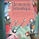 Un monde fantastique : Initiation à la musique classique laflutedepan.com