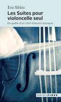 Les suites pour violoncelle seul : en quête d'un chef-d'oeuvre baroque laflutedepan.com