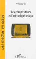 Les compositeurs et l'art radiophonique Andrea COHEN laflutedepan.com