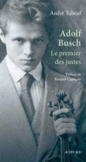 Adolf Busch : Le premier des justes André TUBEUF laflutedepan.com