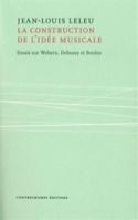 La construction de l'idée musicale : essais sur Webern, Debussy et Boulez laflutedepan.com