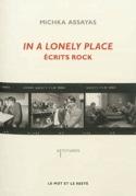 In a lonely place : écrits rock Michka ASSAYAS Livre laflutedepan.com