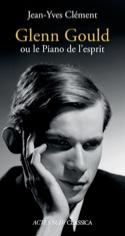Glenn Gould ou le Piano de l'esprit CLÉMENT Jean-Yves laflutedepan.com