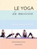 Le yoga du musicien - CARNIEL-PETIT Carole - Livre - laflutedepan.com