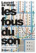 Les fous du son DE WILDE Laurent Livre Les Sciences - laflutedepan.com