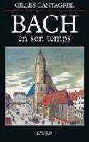 Bach en son temps - Gilles CANTAGREL - Livre - laflutedepan.com