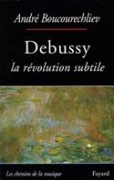 Debussy : la révolution subtile André BOUCOURECHLIEV laflutedepan.com