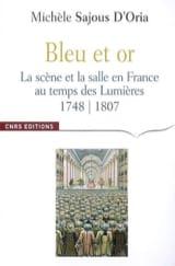 D'Oria Michèle Sajous - Bleu et or : la scène et la salle en France au temps des Lumières, 1748-1807 - Livre - di-arezzo.fr
