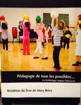 Mary BRICE - Pédagogie de tous les possibles… La rythmique Jaques-Dalcroze - Livre - di-arezzo.fr