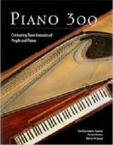 Piano 300: Celebrating Three Centuries of people and pianos - laflutedepan.com