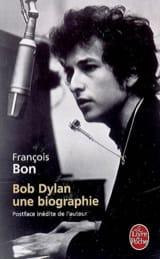 Bob Dylan : une biographie - François BON - Livre - laflutedepan.com
