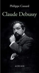 Claude Debussy Philippe CASSARD Livre Les Hommes - laflutedepan