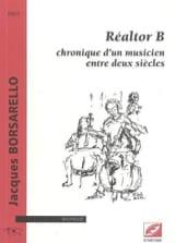 Jacques BORSARELLO - Réaltor B : chronique d'un musicien entre deux siècles - Livre - di-arezzo.fr