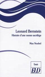 Leonard Bernstein : histoire d'une messe sacrilège - laflutedepan.com