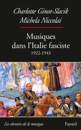 GINOT-SLACIK Charlotte / NICCOLAI Michela - Musiques dans l'Italie fasciste : 1922 - 1943 - Livre - di-arezzo.fr