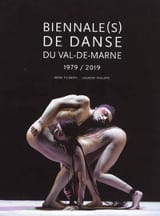FILIBERTI Irène / PHILIPPE Laurent - Biennale(s) de danse du Val-de-Marne : 1979 - 2019 - Livre - di-arezzo.fr