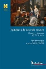Femmes à la cour de France : charges et fonctions, XVe-XIXe siècle laflutedepan.com