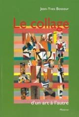 Le collage, d'un art à l'autre BOSSEUR Jean-Yves laflutedepan.com