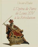 Un air d'Italie : l'opéra de Paris de Louis XIV à la Révolution laflutedepan.com