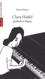 Clara Haskil : prélude et fugue Serge KRIBUS Livre laflutedepan.com