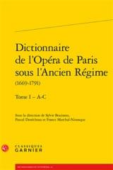 Dictionnaire de l'Opéra de Paris sous l'Ancien Régime : 1669-1791, vol 1 : A - C laflutedepan.com