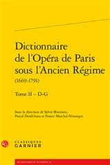 Dictionnaire de l'Opéra de Paris sous l'Ancien Régime : 1669-1791 vol. 2 : D -G laflutedepan.com