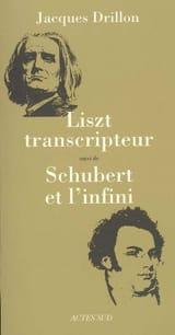 Liszt transcripteur Jacques DRILLON Livre laflutedepan.com