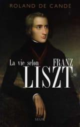 La vie selon Franz Liszt : biographie DE CANDÉ Roland laflutedepan.com