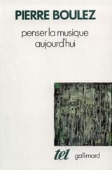 Penser la musique aujourd'hui Pierre BOULEZ Livre laflutedepan.com