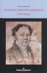 François Antoine Habeneck (1781-1849) : biographie laflutedepan.com